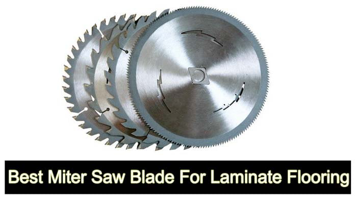 Best Miter Saw Blade For Laminate Flooring, What Kind Of Saw Blade To Cut Laminate Flooring